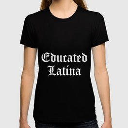 Educated-Latina-T-Shirt T-shirt