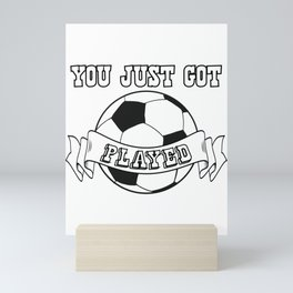 Awesome Soccer Sport Gift You Just Got Played Gift Mini Art Print