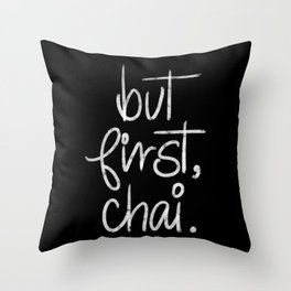 But First Chai- Typography Throw Pillow