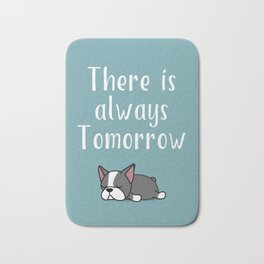 THERE IS ALWAYS TOMORROW Bath Mat