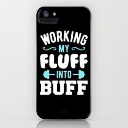 Working My Fluff Into Buff iPhone Case