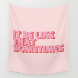 """It be like that sometimes"" Pink Wall Tapestry"