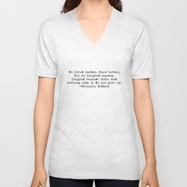 """We lived harder. Knew better. But we laughed anyway..."" -Michelle Hodkins Unisex V-Neck"