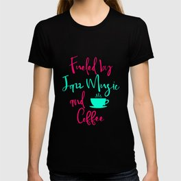 Fueled by Jazz Music and Coffee Fun Quote T-shirt