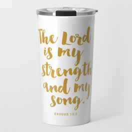 The Lord is my strength  and my song. Exodus 15:2 Travel Mug