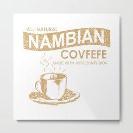 Nambian Covfefe Metal Print
