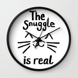 The Snuggle is Real (Black on White) Wall Clock