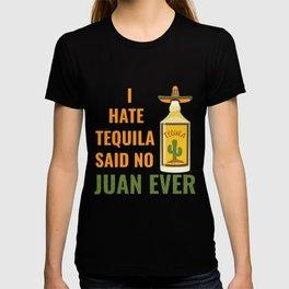 Funny I hate Tequila Said No Juan Ever Cinco De Mayo graphic T-shirt