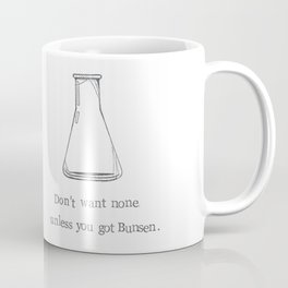 Don't Want None Unless You Got Bunsen Coffee Mug