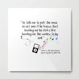 """Music is a window to the soul"" (Simon vs the Homo Sapiens Agenda Quote) Metal Print"