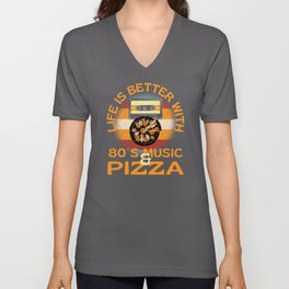 Life Is Better With 80s Music And Pizza Unisex V-Neck