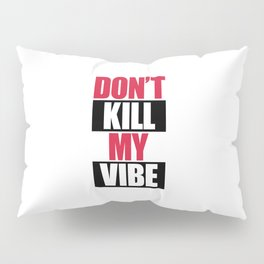 Don't Kill My Vibe Music Quote Pillow Sham
