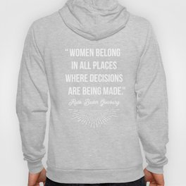"""""""Women belong in all places where decisions are being made."""" -Ruth Bader Ginsburg Hoody"""