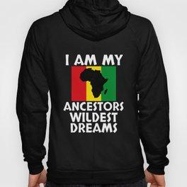 I am My Ancestors Wildest Dreams Black History Month Gift Hoody