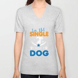 I'm Not Single I Have A Dog Unisex V-Neck