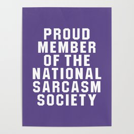 Proud Member of the National Sarcasm Society (Ultra Violet) Poster