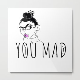 You mad Metal Print