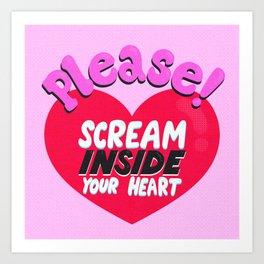Please Scream Inside Your Heart Art Print