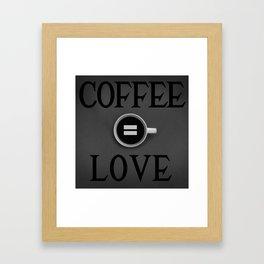Coffee equals LOVE Framed Art Print