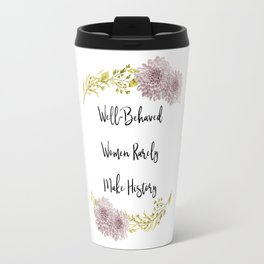 Well-Behaved Women Rarely Make History Travel Mug
