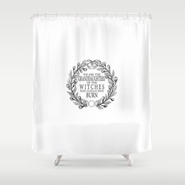 """""""We Are The Granddaughters"""" Shower Curtain"""