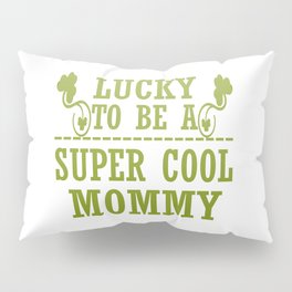 Lucky to be a SUPER COOL MOMMY Pillow Sham