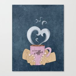 But First, a Cup of Coffee Canvas Print
