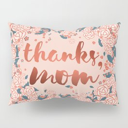 Thanks mom, in the spring of life Pillow Sham