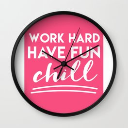 WORK HARD - HAVE FUN - CHILL Wall Clock