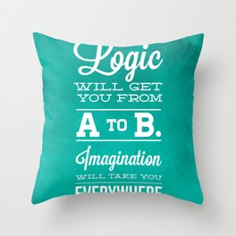 Logic will get you from A to B... Imagination will take you everywhere! Throw Pillow