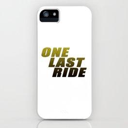 ONE LAST RIDE iPhone Case