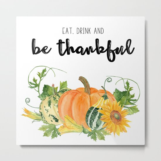 Eat, drink and be thankful Metal Print