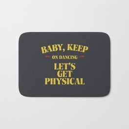 Baby keep on dancing. Let's get physical. Djs gift! Bath Mat