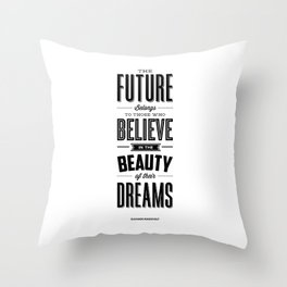 The Future Belongs to Those Who Believe in the Beauty of Their Dreams modern home room wall decor Throw Pillow