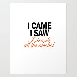 I Came & I Saw Alcohol Art Print