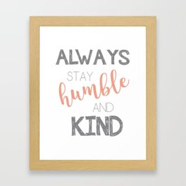 Always stay humble and kind Framed Art Print