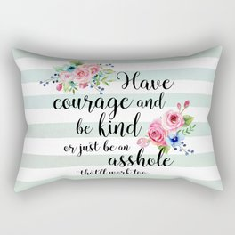 Have courage and be an asshole Rectangular Pillow