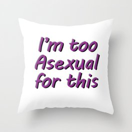 I'm Too Asexual For This - large white bg Throw Pillow
