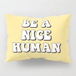 Be a Nice Human Pillow Sham