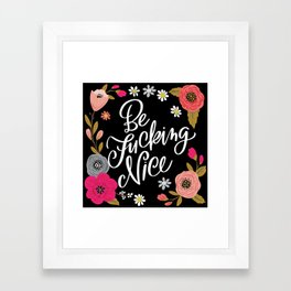 Pretty Swe*ry: Be Fucking Nice Framed Art Print