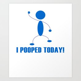 I Pooped Today Art Print