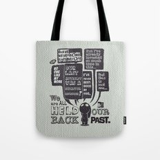 We are held back by our past.... Tote Bag