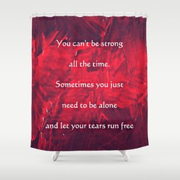 Quote; Tears Run Free Shower Curtain