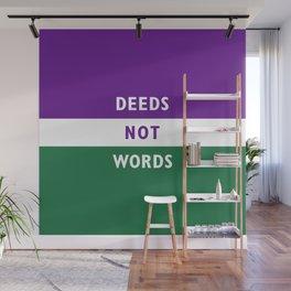 DEEDS NOT WORDS Wall Mural