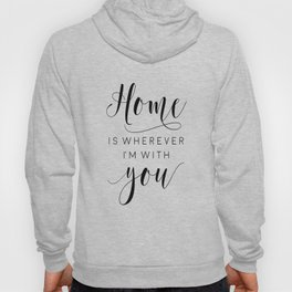 Home Is Wherever I'm With You,Home Decor Wall Art,Home Sign,Family Sign,Home Wall Decor Hoody