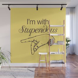 I'm with Stupendous Wall Mural
