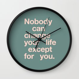 No One Can Change Your Life Except For You Wall Clock