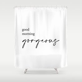 Good Morning Gorgeous Shower Curtain