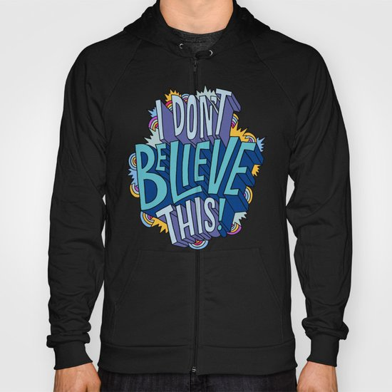 I Don't Believe This! Hoody