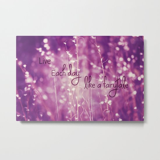 Live Each Day like a Fairytale Metal Print